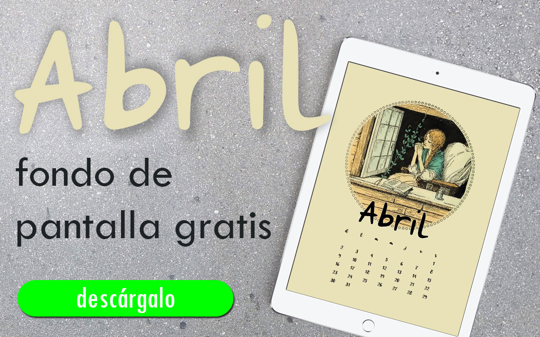 Wallpaper del mes de abril – Gratis
